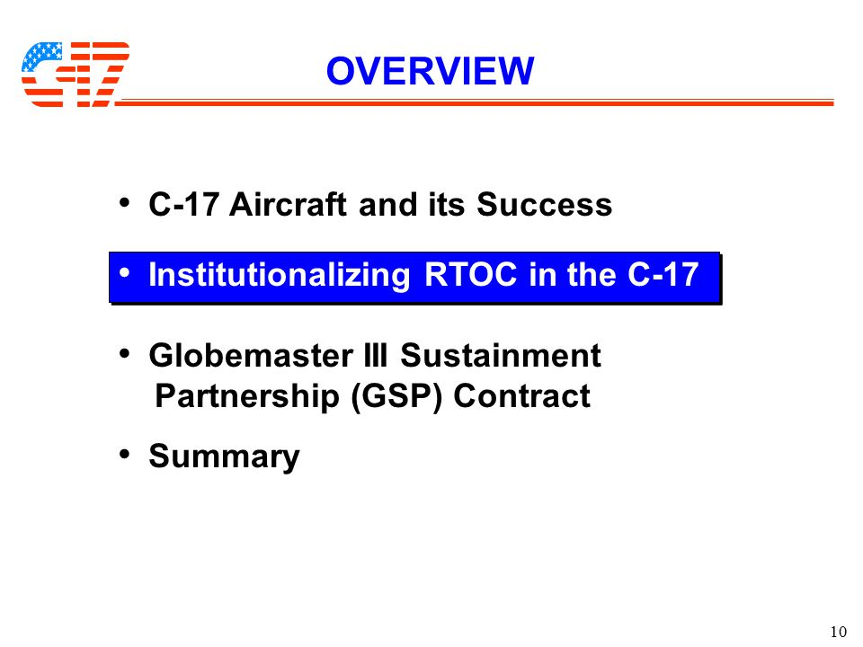 10 OVERVIEW C-17 Aircraft and its Success Institutionalizing RTOC in the C-17 Globemaster III Sustainment Partnership (GSP) Contract Summary