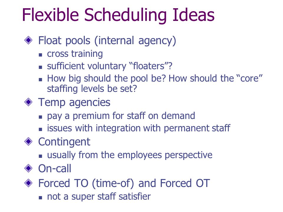 """Flexible Scheduling Ideas Float pools (internal agency) cross training sufficient voluntary """"floaters""""? How big should the pool be? How should the """"co"""