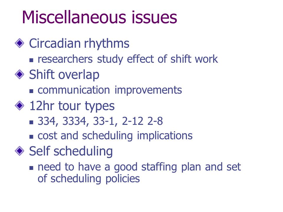 Miscellaneous issues Circadian rhythms researchers study effect of shift work Shift overlap communication improvements 12hr tour types 334, 3334, 33-1
