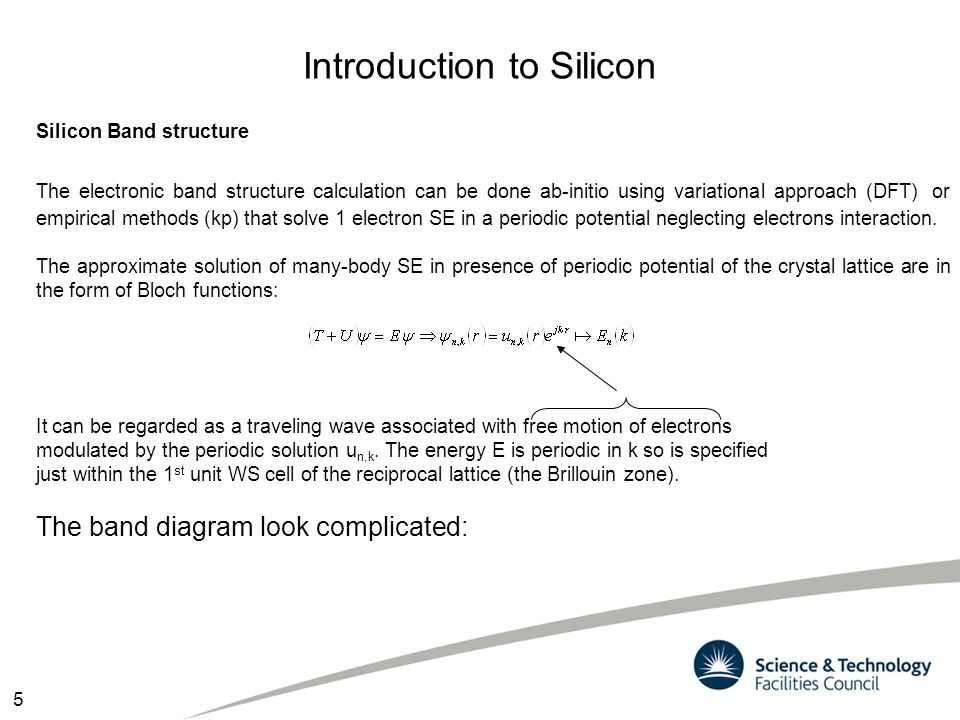 Silicon Band structure The electronic band structure calculation can be done ab-initio using variational approach (DFT) or empirical methods (kp) that