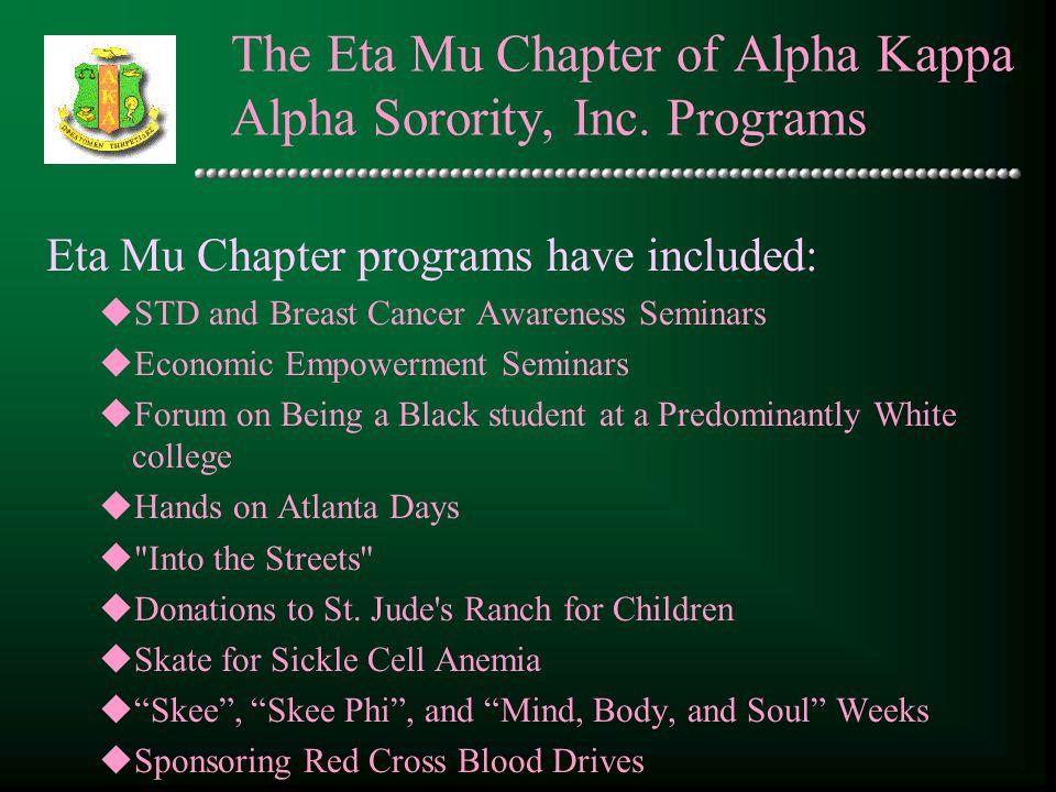 The Eta Mu Chapter of Alpha Kappa Alpha Sorority, Inc. Programs Eta Mu Chapter programs have included: uSTD and Breast Cancer Awareness Seminars uEcon