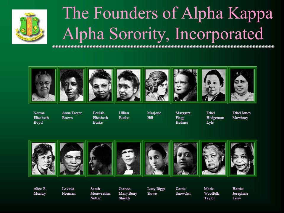 The Founders of Alpha Kappa Alpha Sorority, Incorporated Norma Elizabeth Boyd Beulah Elizabeth Burke Anna Easter Brown Lillian Burke Marjorie Hill Mar