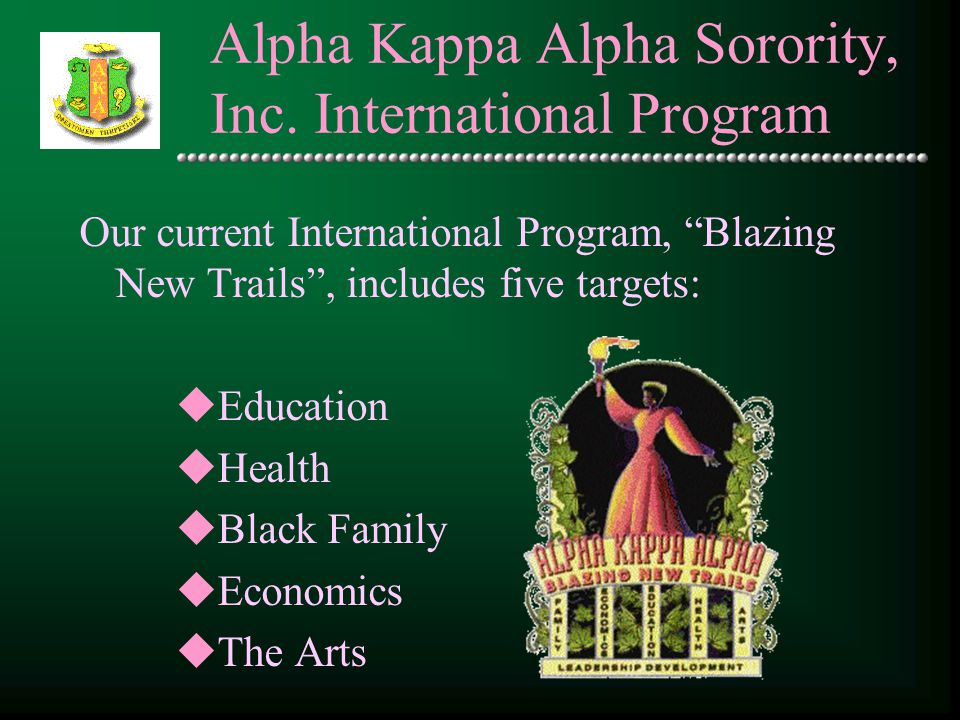 """Alpha Kappa Alpha Sorority, Inc. International Program Our current International Program, """"Blazing New Trails"""", includes five targets: uEducation uHea"""