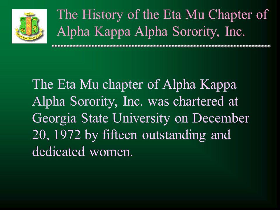 The History of the Eta Mu Chapter of Alpha Kappa Alpha Sorority, Inc. The Eta Mu chapter of Alpha Kappa Alpha Sorority, Inc. was chartered at Georgia
