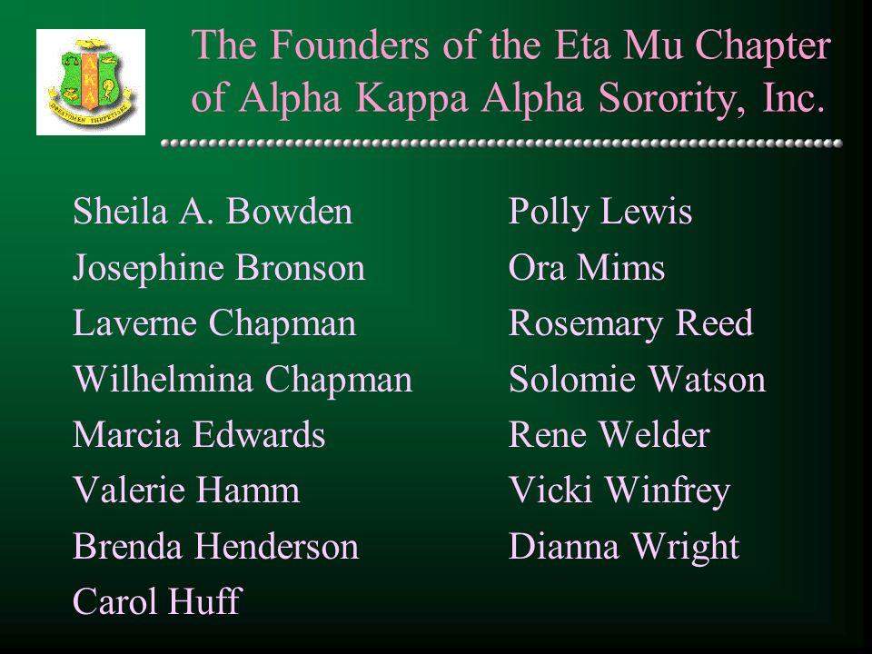 The Founders of the Eta Mu Chapter of Alpha Kappa Alpha Sorority, Inc. Sheila A. BowdenPolly Lewis Josephine BronsonOra Mims Laverne ChapmanRosemary R