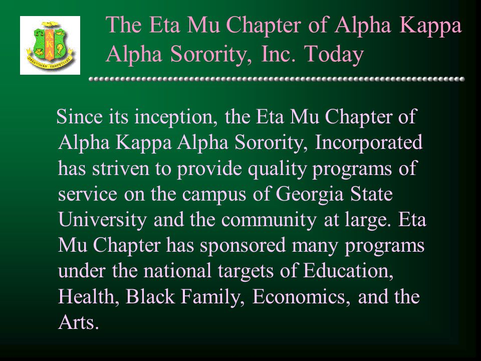 The Eta Mu Chapter of Alpha Kappa Alpha Sorority, Inc. Today Since its inception, the Eta Mu Chapter of Alpha Kappa Alpha Sorority, Incorporated has s