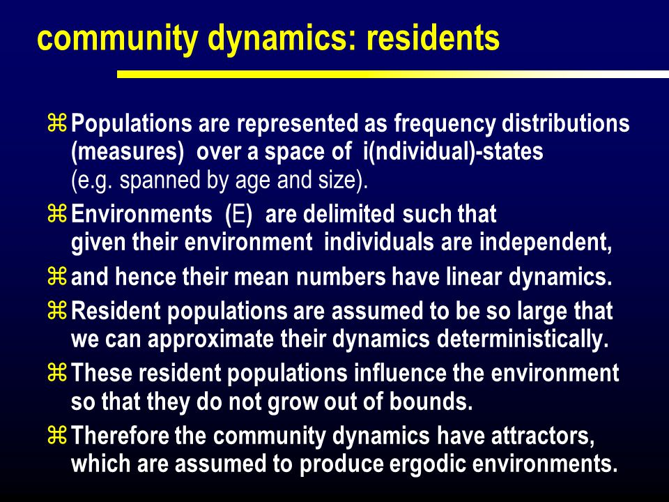 community dynamics: residents  Populations are represented as frequency distributions (measures) over a space of i(ndividual)-states (e.g. spanned by