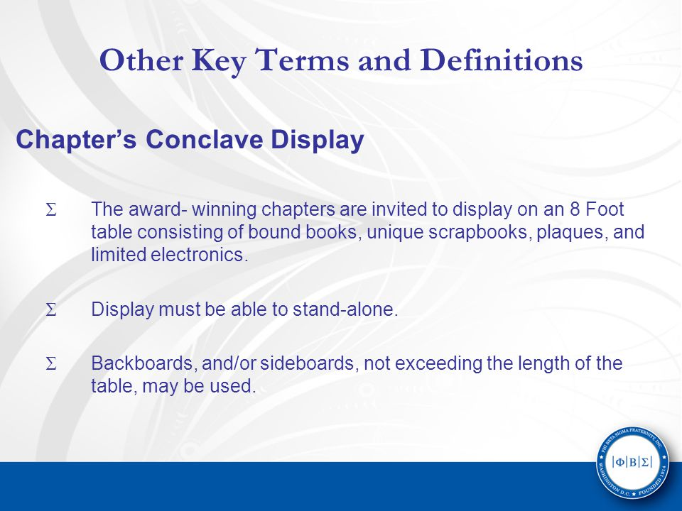Other Key Terms and Definitions Chapter's Conclave Display  The award- winning chapters are invited to display on an 8 Foot table consisting of bound books, unique scrapbooks, plaques, and limited electronics.