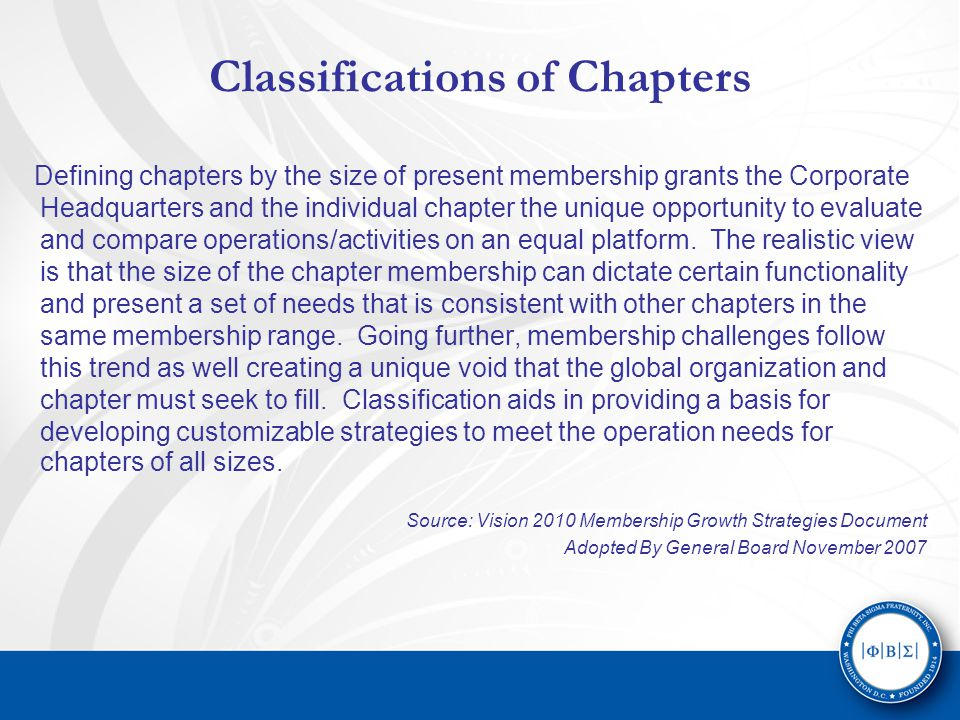 Classifications of Chapters Defining chapters by the size of present membership grants the Corporate Headquarters and the individual chapter the unique opportunity to evaluate and compare operations/activities on an equal platform.