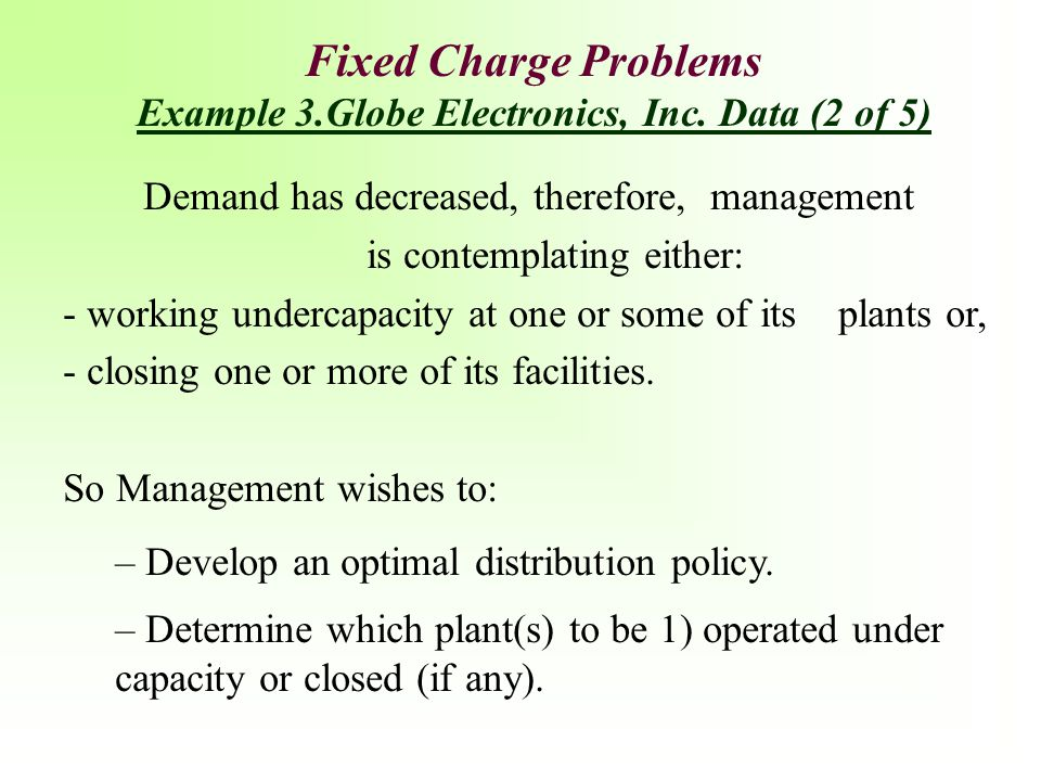 Demand has decreased, therefore, management is contemplating either: - working undercapacity at one or some of its plants or, - closing one or more of