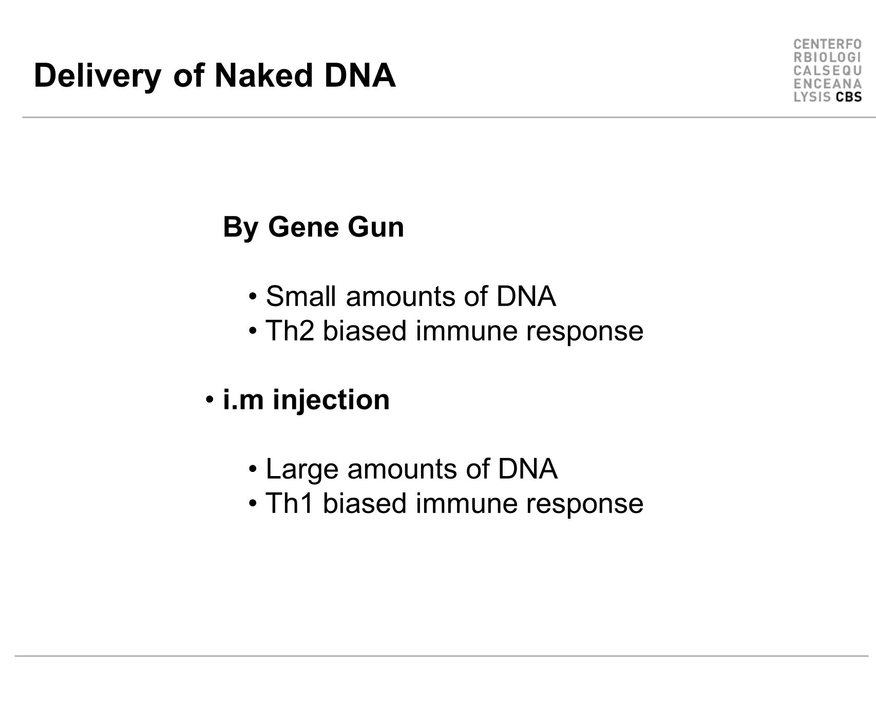 Delivery of Naked DNA By Gene Gun Small amounts of DNA Th2 biased immune response i.m injection Large amounts of DNA Th1 biased immune response