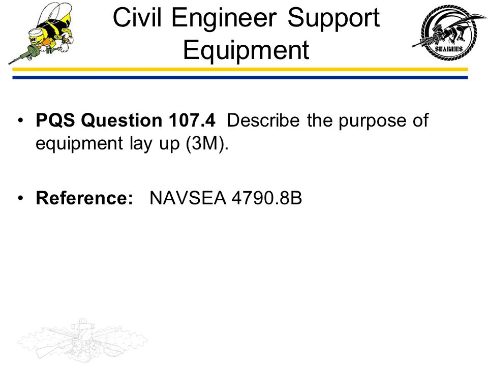 Civil Engineer Support Equipment PQS Question 107.4 Describe the purpose of equipment lay up (3M). Reference: NAVSEA 4790.8B