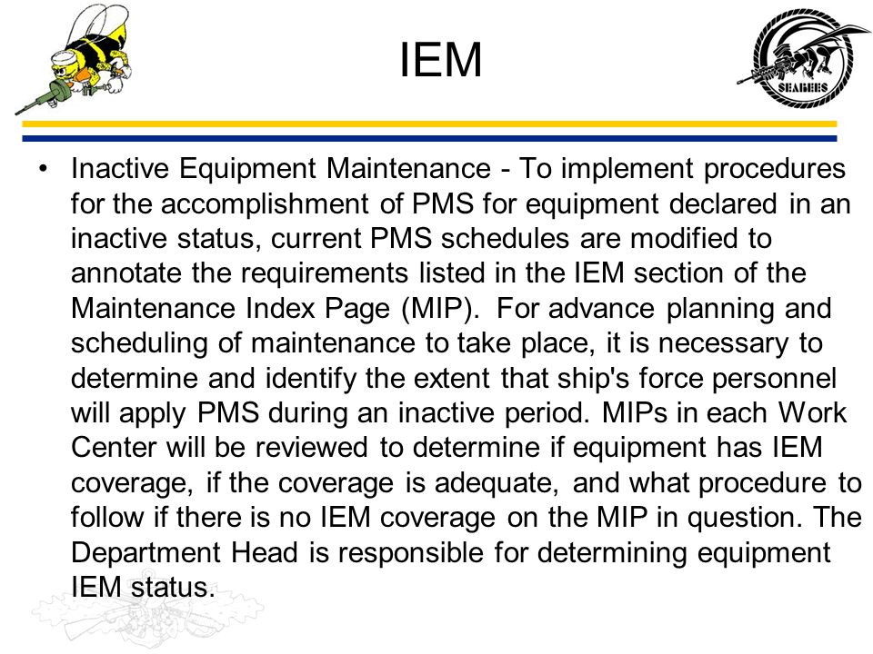 IEM Inactive Equipment Maintenance - To implement procedures for the accomplishment of PMS for equipment declared in an inactive status, current PMS s