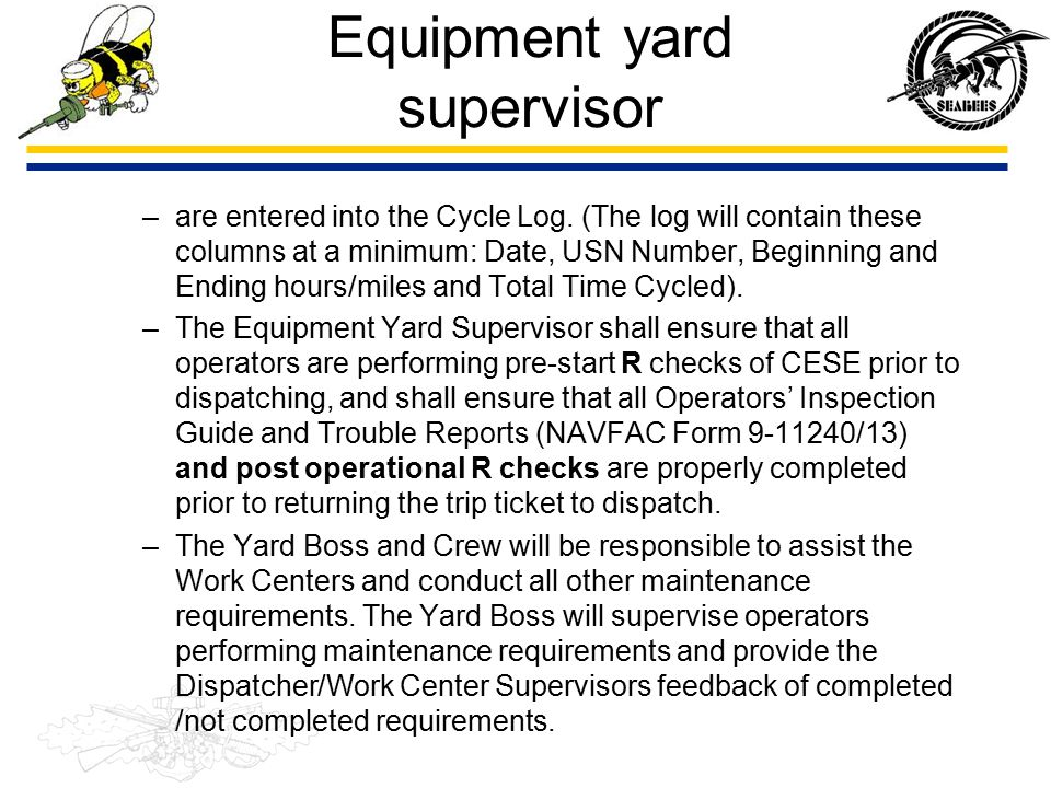 Equipment yard supervisor –are entered into the Cycle Log. (The log will contain these columns at a minimum: Date, USN Number, Beginning and Ending ho