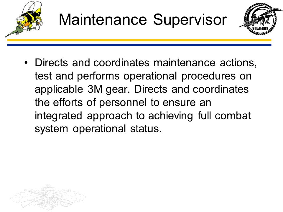 Maintenance Supervisor Directs and coordinates maintenance actions, test and performs operational procedures on applicable 3M gear. Directs and coordi