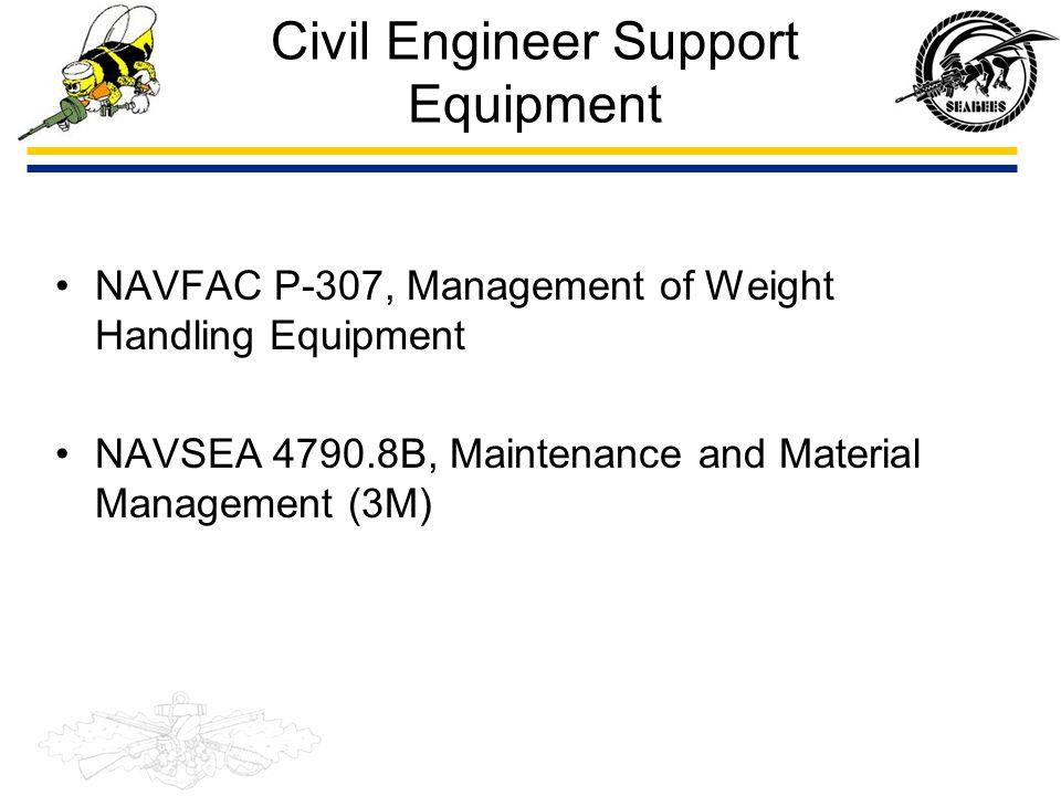 Civil Engineer Support Equipment NAVFAC P-307, Management of Weight Handling Equipment NAVSEA 4790.8B, Maintenance and Material Management (3M)