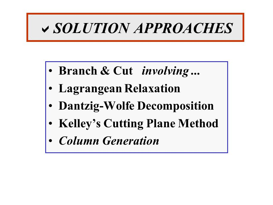  SOLUTION APPROACHES Branch & Cut involving...