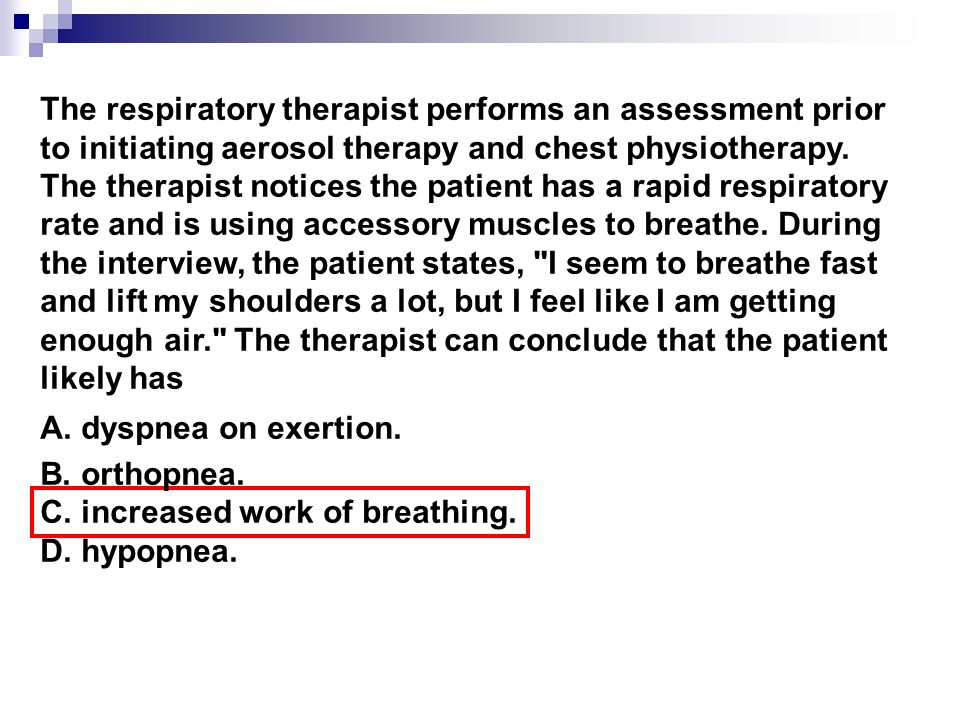 The respiratory therapist performs an assessment prior to initiating aerosol therapy and chest physiotherapy.
