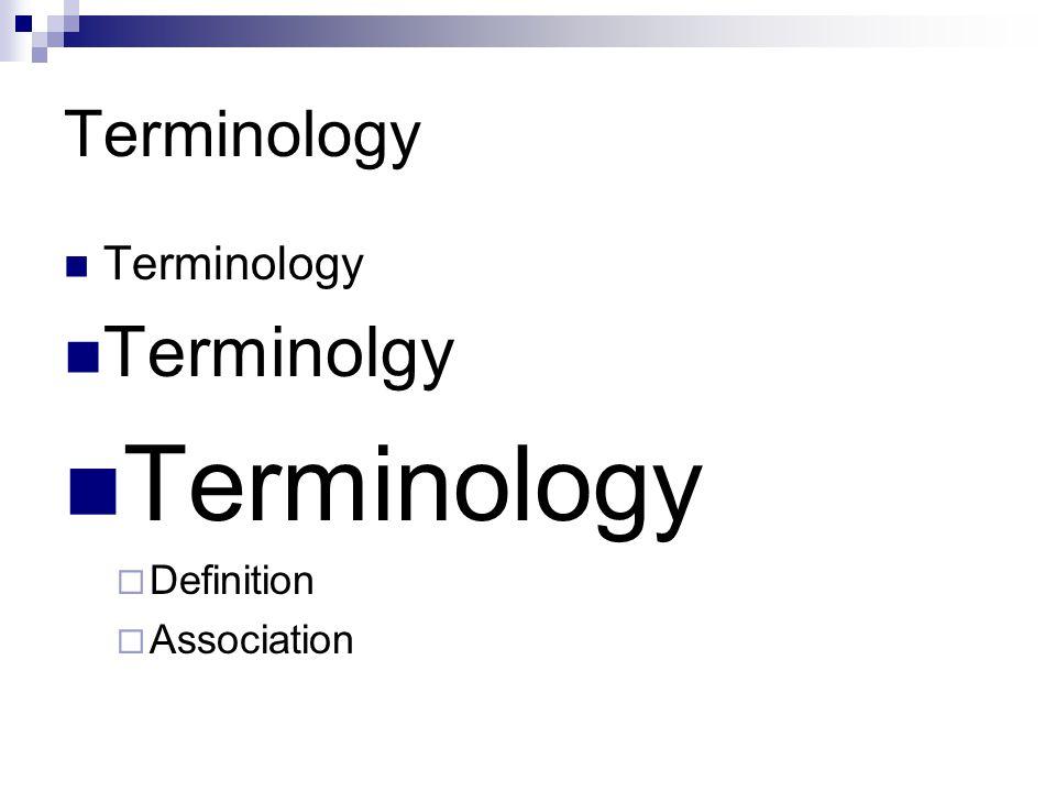 Terminology Terminolgy Terminology  Definition  Association
