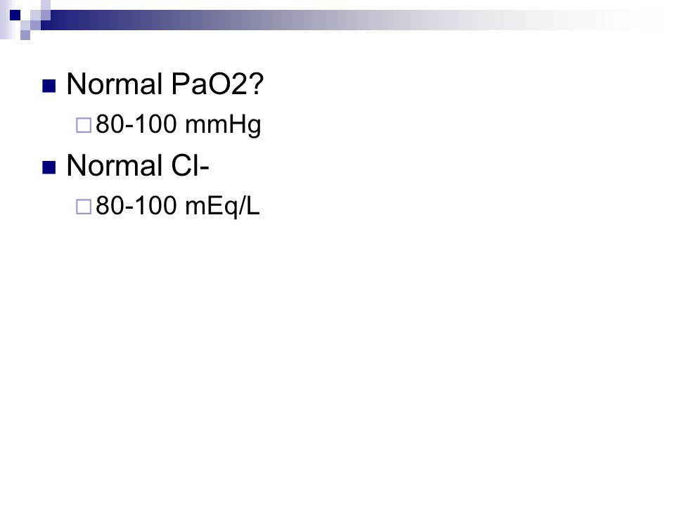 Normal PaO2?  80-100 mmHg Normal Cl-  80-100 mEq/L