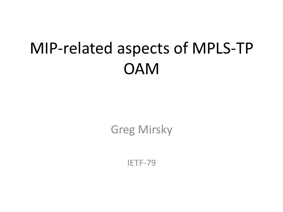 Requirements and State of OAM Art in regard to MIP Proactive CC/CV  Addresses MEP to MEP OAM  MIP directed OAM have to use SPME On-demand CC/CV  Target MIP Identifier  Uses MPLS TTL Data-plane Loopback of bi-directional co-routed connection  Target MIP Identifier  Uses MPLS TTL Segment OAM, including proactive CC/CV, LM & DM  supported through use of Sub-Path Maintenance Element (SPME)