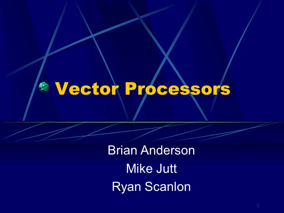 Vector Processors Brian Anderson Mike Jutt Ryan Scanlon