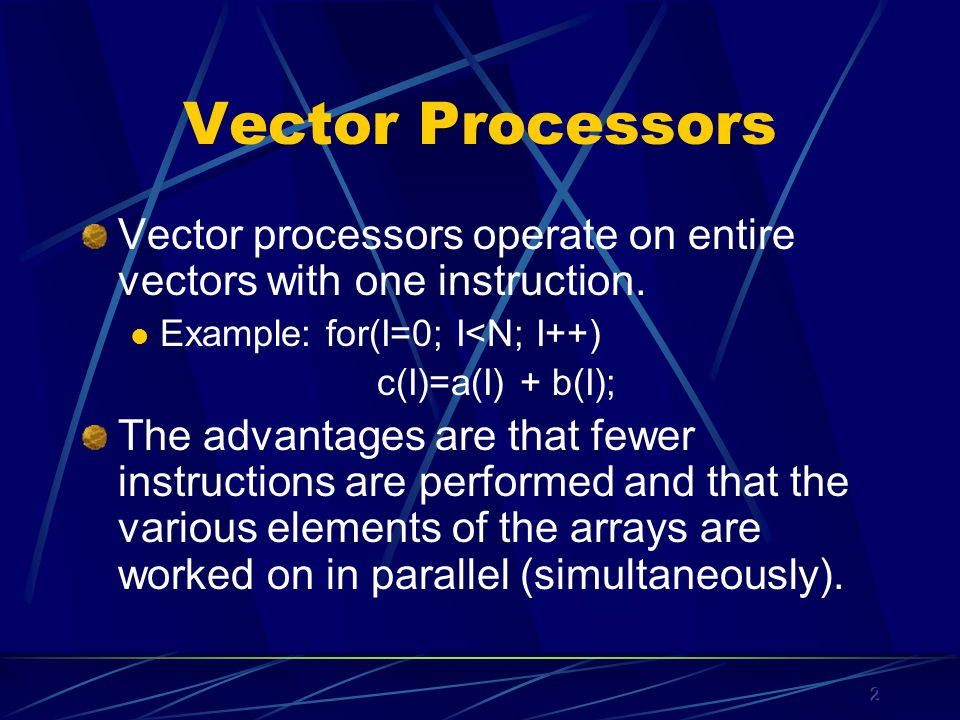 2 Vector Processors Vector processors operate on entire vectors with one instruction.