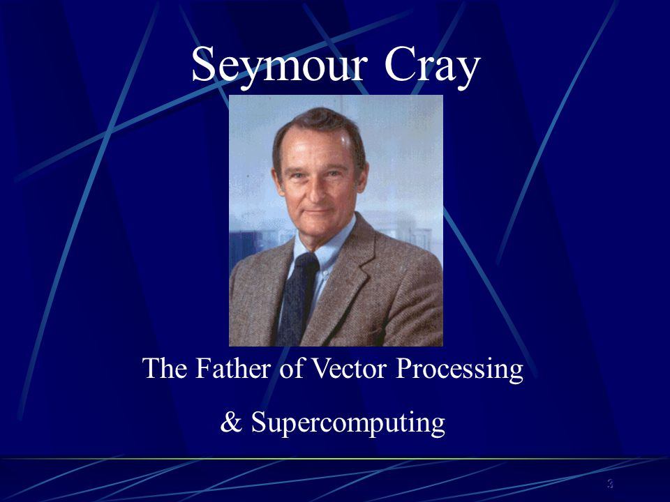 3 Seymour Cray The Father of Vector Processing & Supercomputing