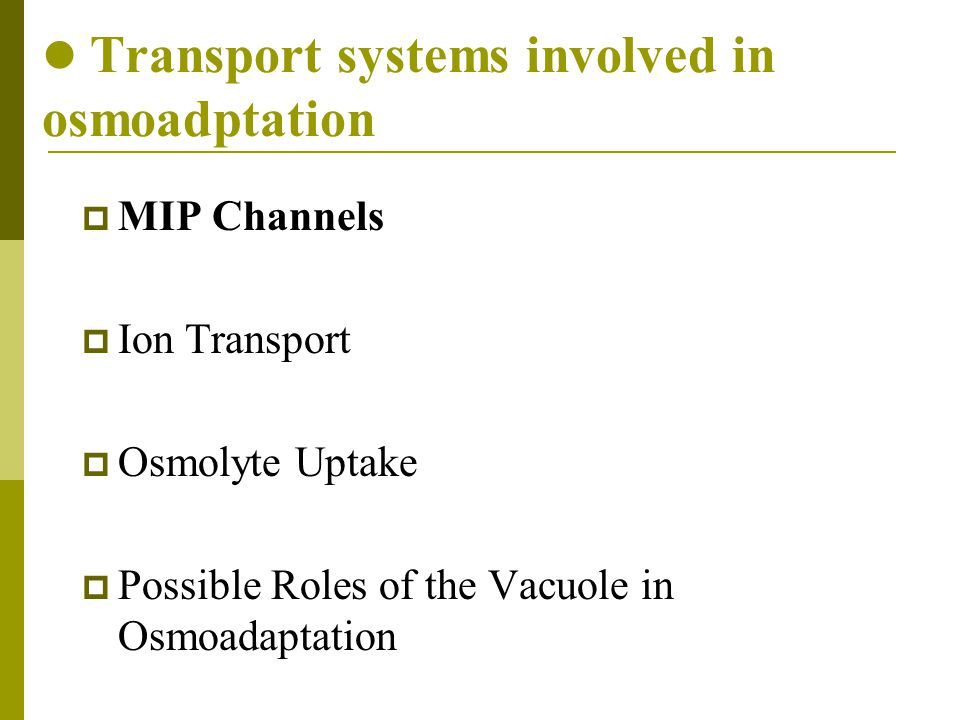  MIP Channels  Ion Transport  Osmolyte Uptake  Possible Roles of the Vacuole in Osmoadaptation Transport systems involved in osmoadptation