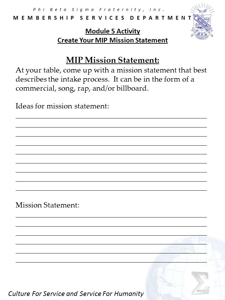 Culture For Service and Service For Humanity Module 5 Activity Create Your MIP Mission Statement MIP Mission Statement: At your table, come up with a mission statement that best describes the intake process.