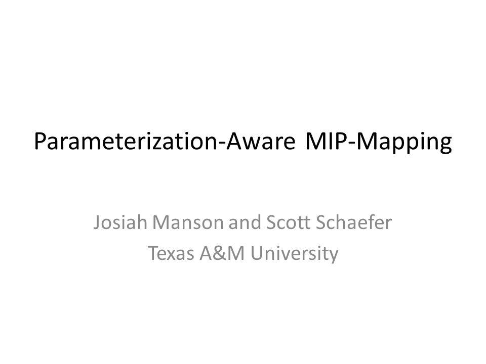 Parameterization-Aware MIP-Mapping Josiah Manson and Scott Schaefer Texas A&M University