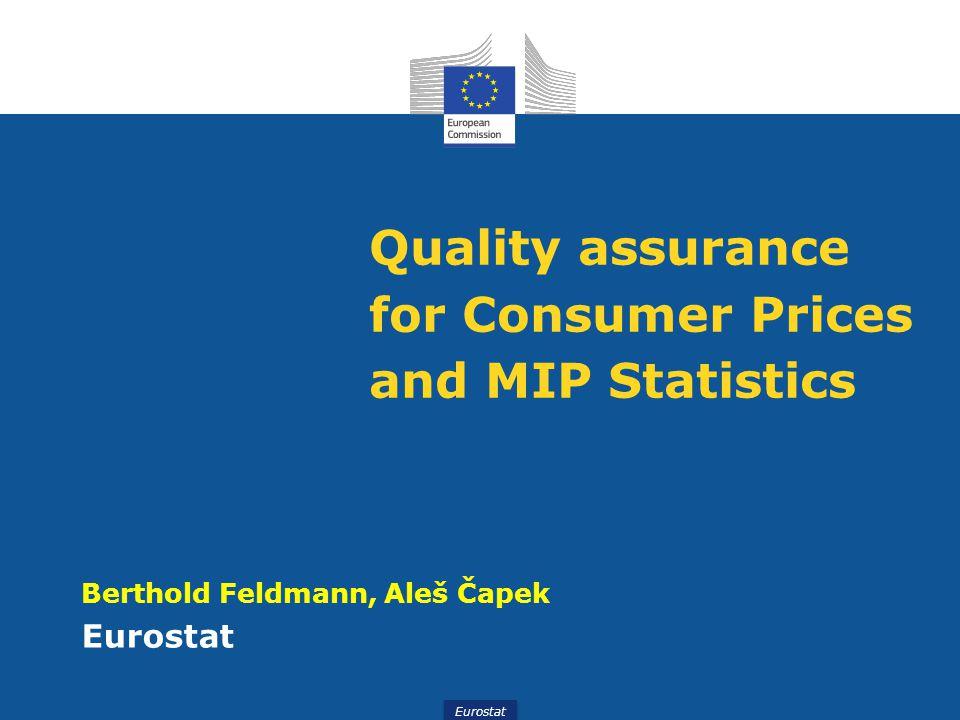 Eurostat Quality assurance for Consumer Prices and MIP Statistics Berthold Feldmann, Aleš Čapek Eurostat
