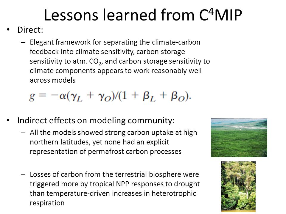 Lessons learned from C 4 MIP Direct: – Elegant framework for separating the climate-carbon feedback into climate sensitivity, carbon storage sensitivi