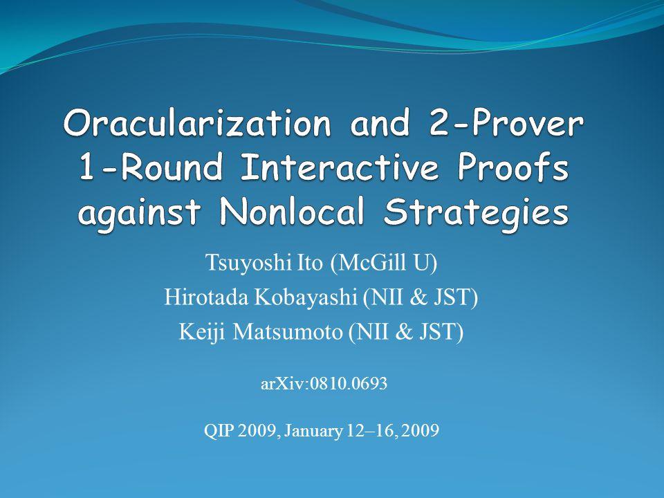 Tsuyoshi Ito (McGill U) Hirotada Kobayashi (NII & JST) Keiji Matsumoto (NII & JST) QIP 2009, January 12–16, 2009 arXiv:0810.0693