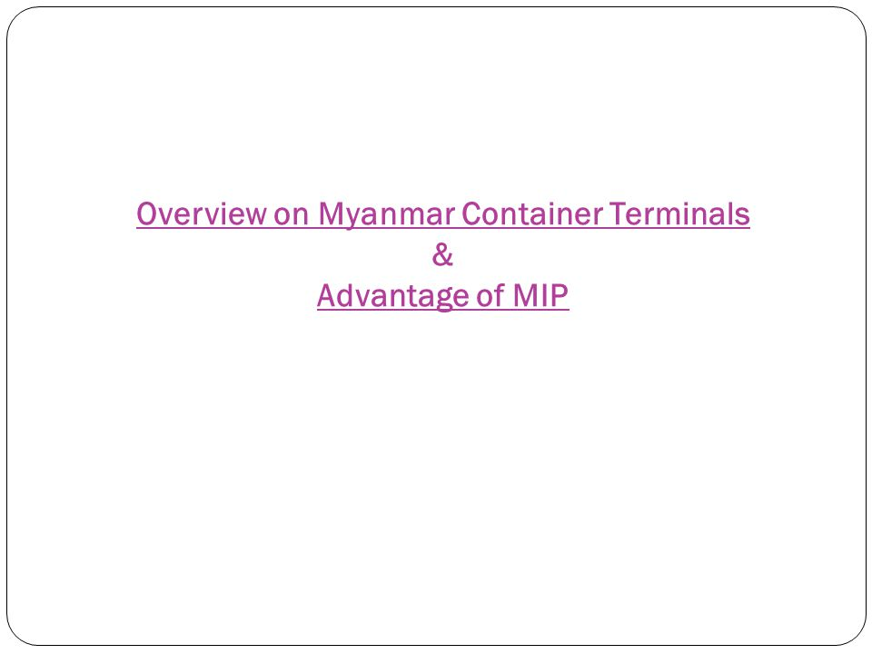 Overview on Myanmar Container Terminals & Advantage of MIP