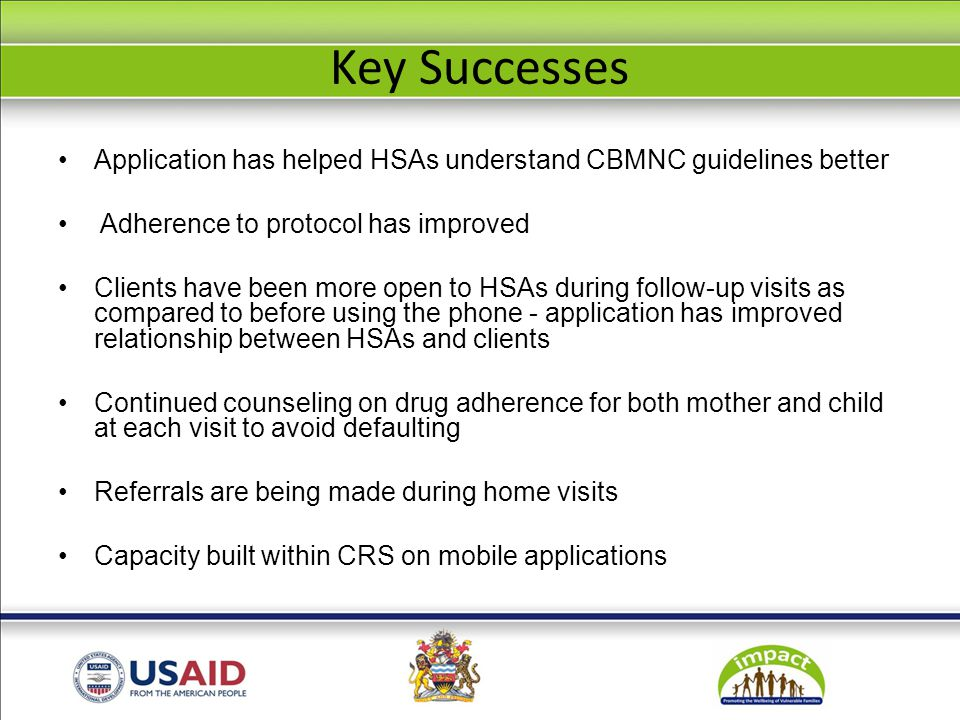 Key Issues / Challenges Testing all sections of the application - time from pregnancy until child is two Using application on MIP households may compromise on confidentiality issues - CBMNC application Some MIPs don't disclose their status to their spouses – becomes difficult for HSAs to conduct home visits