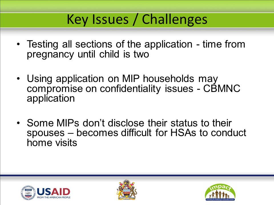 Key Issues / Challenges Testing all sections of the application - time from pregnancy until child is two Using application on MIP households may compr