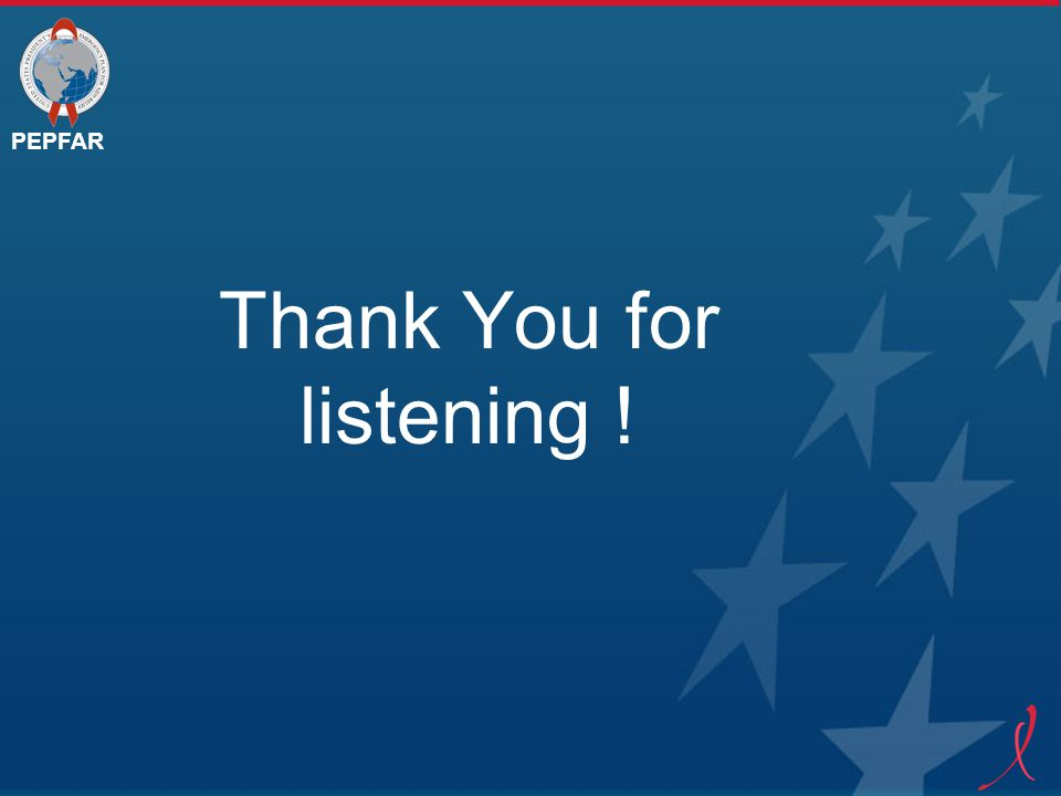 PEPFAR Thank You for listening !