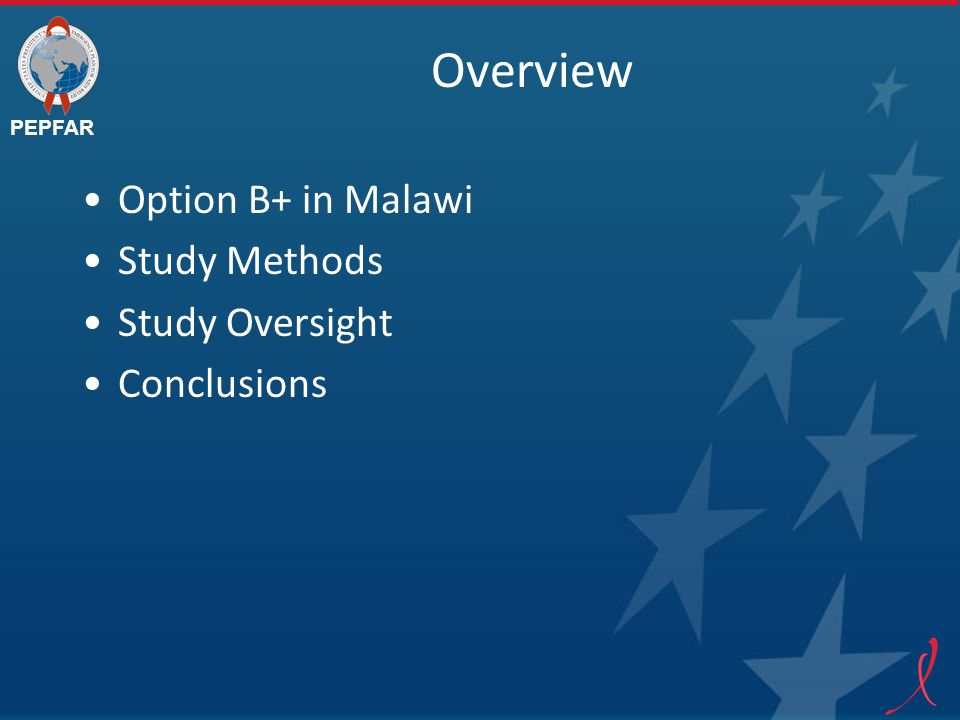 PEPFAR Overview Option B+ in Malawi Study Methods Study Oversight Conclusions