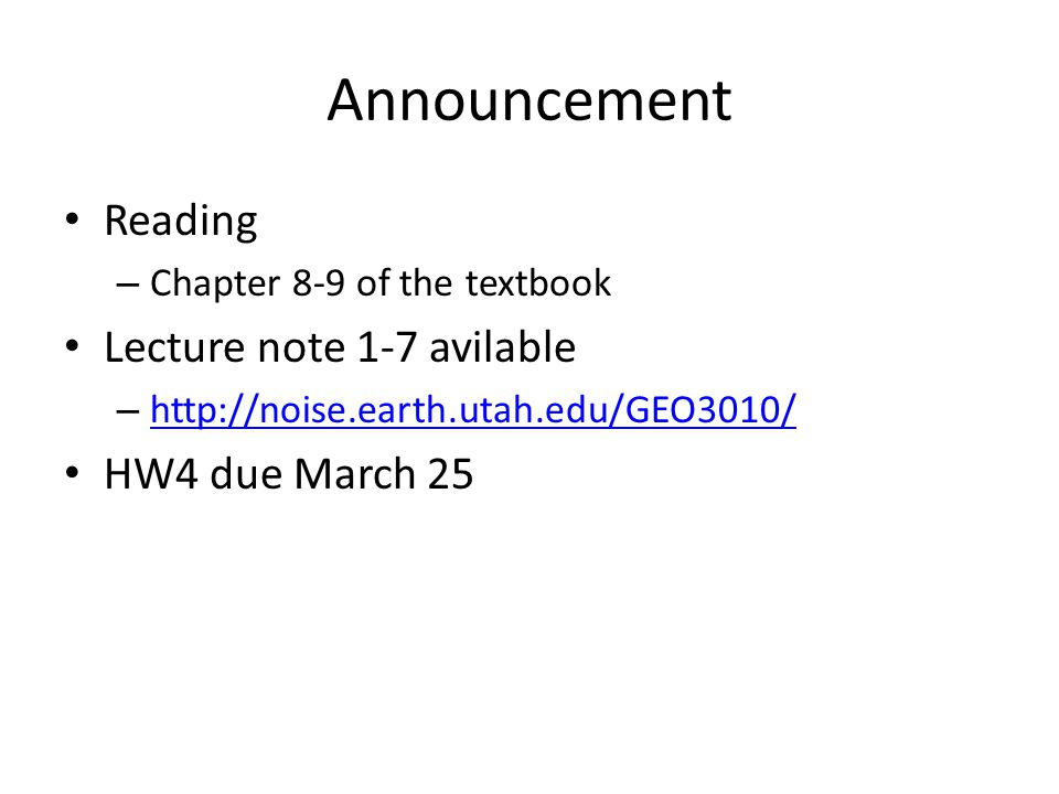 Reading – Chapter 8-9 of the textbook Lecture note 1-7 avilable – http://noise.earth.utah.edu/GEO3010/ http://noise.earth.utah.edu/GEO3010/ HW4 due Ma
