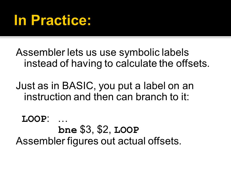 Assembler lets us use symbolic labels instead of having to calculate the offsets.