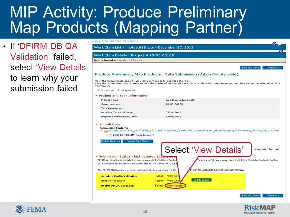 18 MIP Activity: Produce Preliminary Map Products (Mapping Partner) If 'DFIRM DB QA Validation' failed, select 'View Details' to learn why your submission failed Select 'View Details'