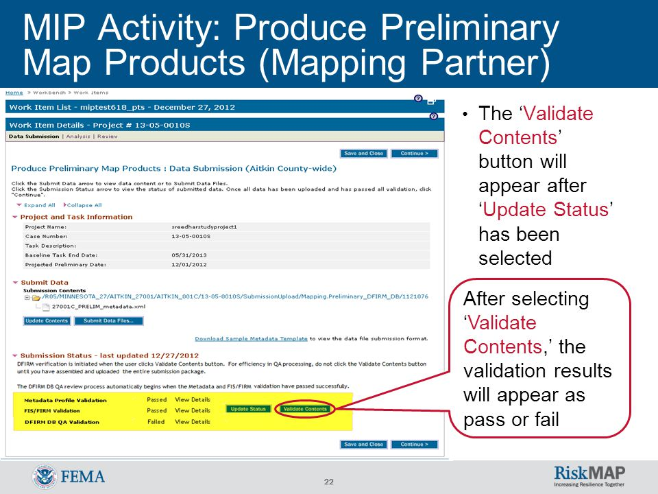 22 MIP Activity: Produce Preliminary Map Products (Mapping Partner) After selecting 'Validate Contents,' the validation results will appear as pass or fail The 'Validate Contents' button will appear after 'Update Status' has been selected