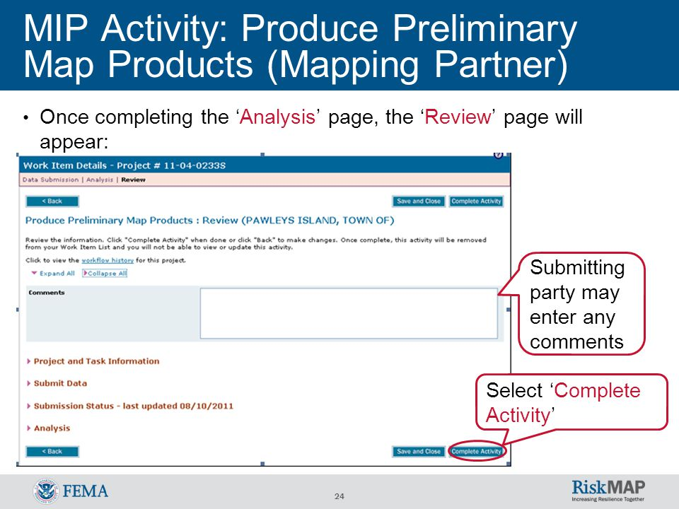 24 MIP Activity: Produce Preliminary Map Products (Mapping Partner) Once completing the 'Analysis' page, the 'Review' page will appear: Submitting party may enter any comments Select 'Complete Activity'