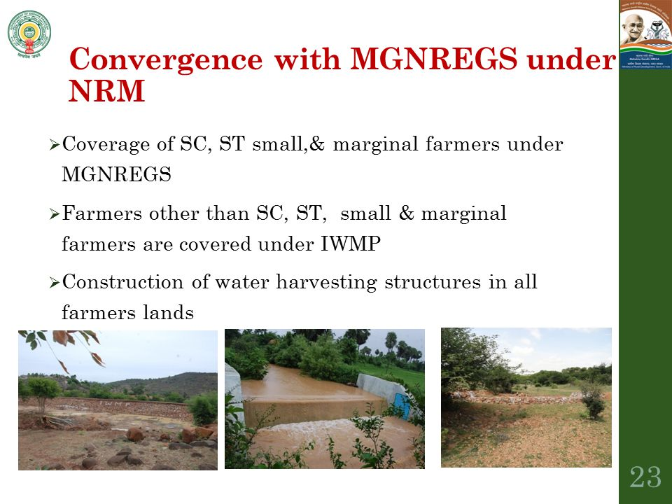 Convergence with MGNREGS under NRM  Coverage of SC, ST small,& marginal farmers under MGNREGS  Farmers other than SC, ST, small & marginal farmers a
