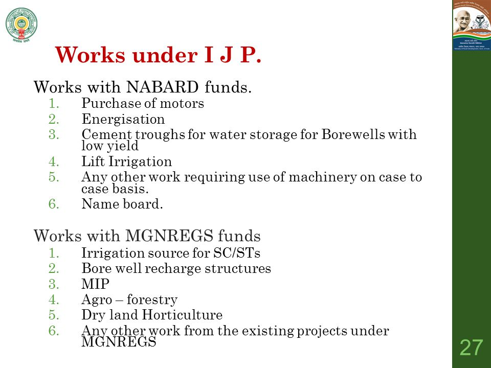 Works under I J P. Works with NABARD funds. 1.Purchase of motors 2.Energisation 3.Cement troughs for water storage for Borewells with low yield 4.Lift
