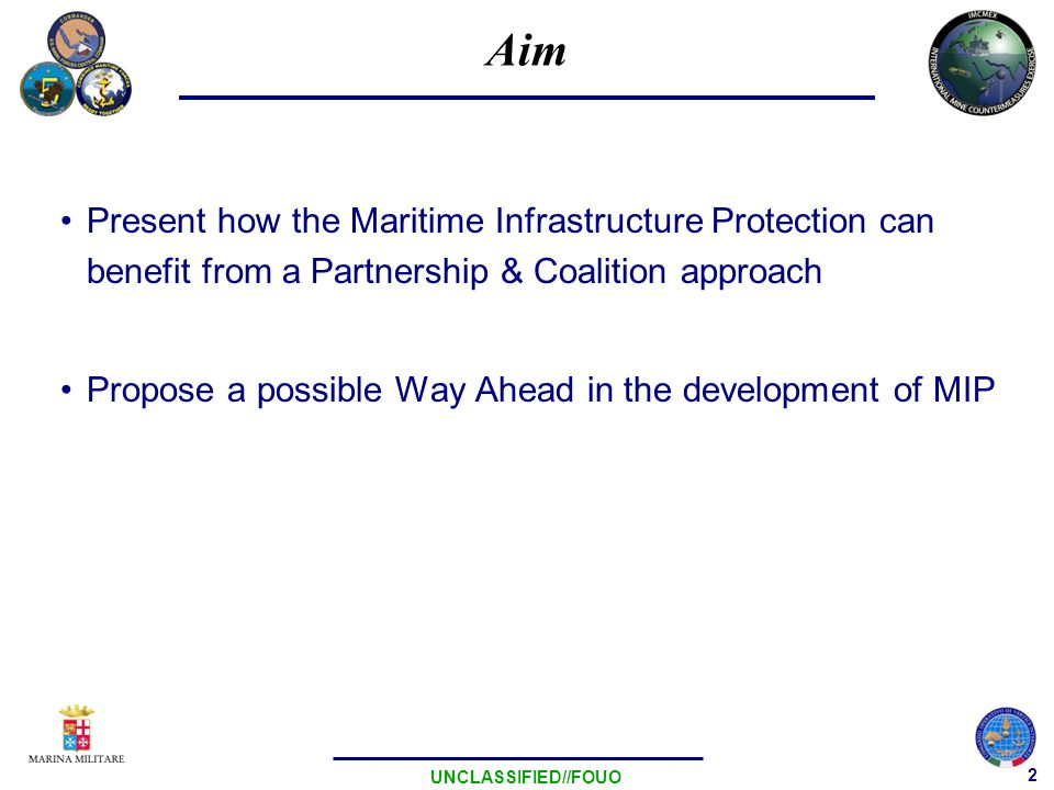 3 UNCLASSIFIED//FOUO MIP - National functional areas Harbour Protection System Port & Coastal Surveillance Mine Warfare Capability Maritime Interagency Network EOD Divers Military/Law Enforcement assets Intelligence …