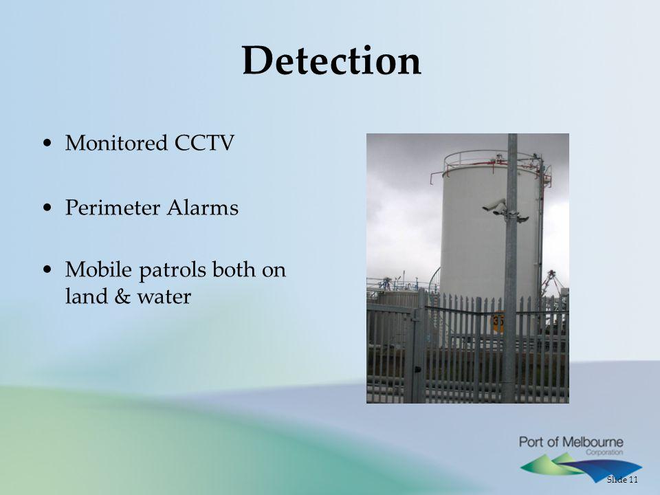 Slide 11 Detection Monitored CCTV Perimeter Alarms Mobile patrols both on land & water