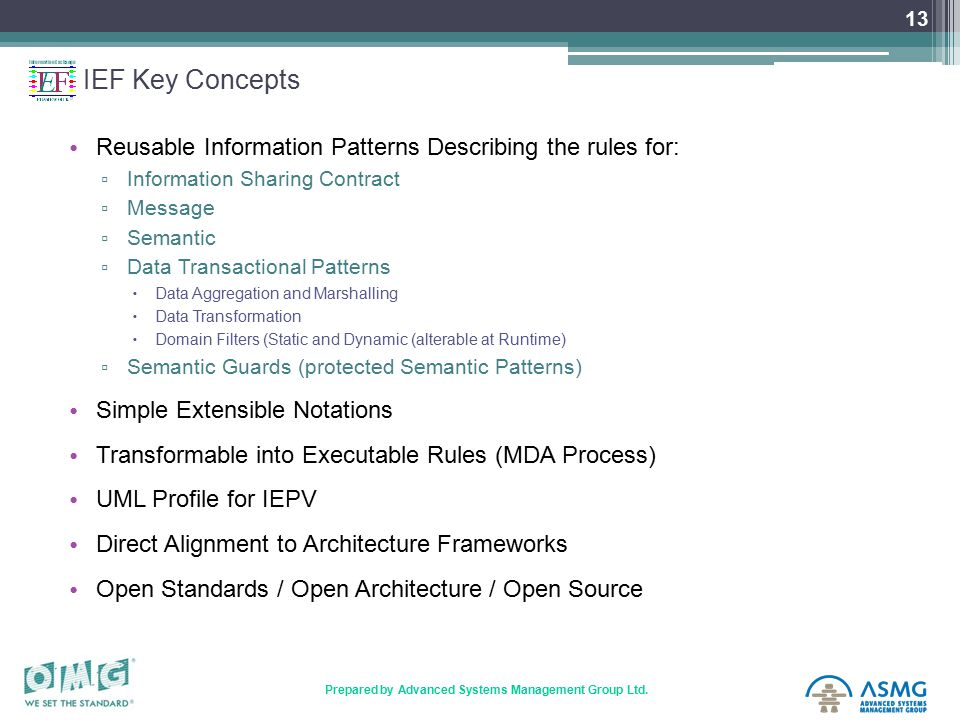 13 Prepared by Advanced Systems Management Group Ltd. IEF Key Concepts Reusable Information Patterns Describing the rules for: ▫ Information Sharing C