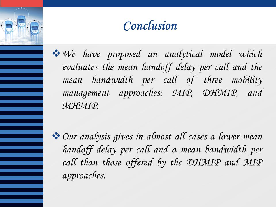 LOGO Conclusion  We have proposed an analytical model which evaluates the mean handoff delay per call and the mean bandwidth per call of three mobili
